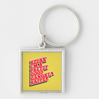 Relax I'm a pretty good Gangsta Rapper Keychain