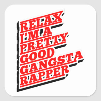Relax I'm a pretty good Gangsta Rapper Square Sticker