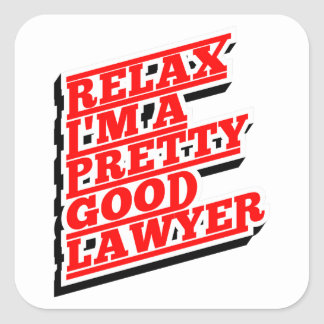 Relax I'm a pretty good lawyer Square Sticker