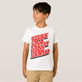 Relax I'm a pretty good lawyer T-Shirt