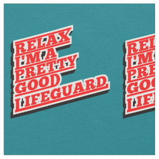 Relax I'm a pretty good lifeguard Fabric