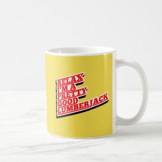 Relax I'm a pretty good lumberjack Coffee Mug