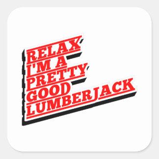 Relax I'm a pretty good lumberjack Square Sticker