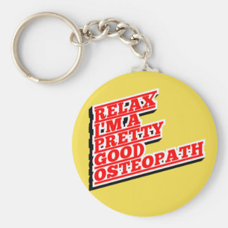 Relax I'm a pretty good osteopath Keychain