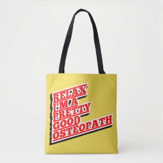Relax I'm a pretty good osteopath Tote Bag
