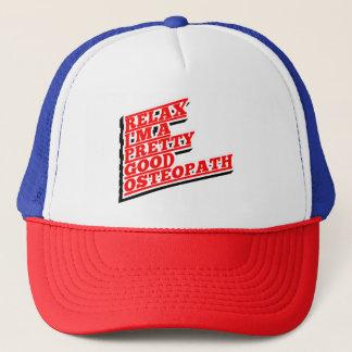 Relax I'm a pretty good osteopath Trucker Hat