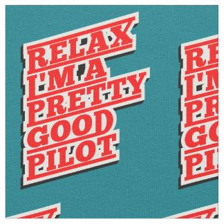 Relax I'm a pretty good pilot Fabric
