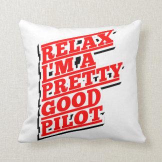 Relax I'm a pretty good pilot Throw Pillow