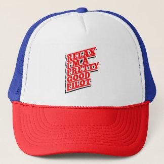 Relax I'm a pretty good pilot Trucker Hat