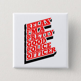 Relax I'm a pretty good POLICE OFFICER 2 Inch Square Button