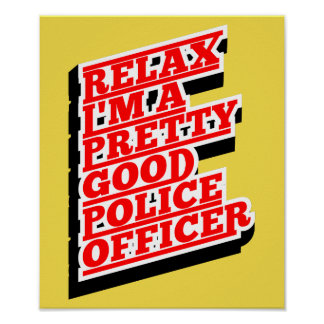 Relax I'm a pretty good POLICE OFFICER Poster