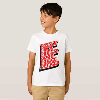 Relax I'm a pretty good POLICE OFFICER T-Shirt