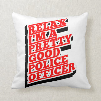Relax I'm a pretty good POLICE OFFICER Throw Pillow