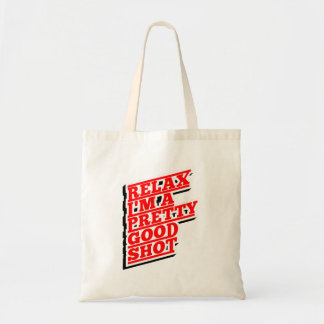 Relax I'm a pretty good Shot Tote Bag