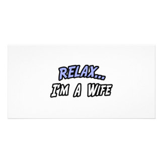 Relax, I'm a Wife Photo Card