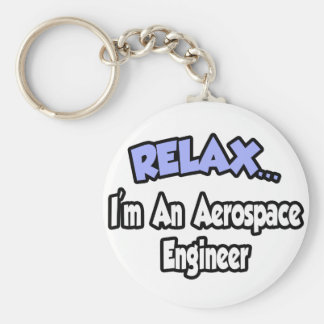 Relax...I'm An Aerospace Engineer Keychain