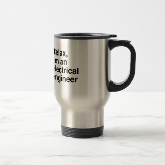Relax, I'm an electrical engineer Travel Mug