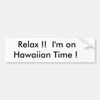 Relax !!  I'm on       Hawaiian Time ! Bumper Sticker