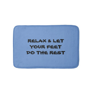 Relax & let your feet do the rest bathmat