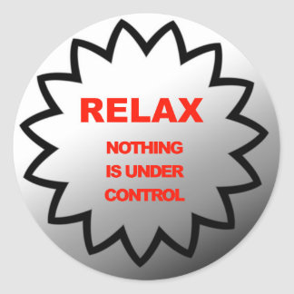 Relax, nothing is under control classic round sticker