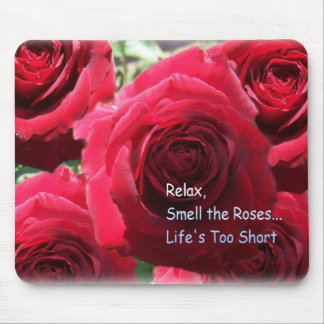 Relax, Smell The Roses Mouse Pad
