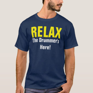 Relax. The Drummer's Here. Music Drummer FUNNY TEE