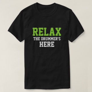 RELAX THE DRUMMER'S HERE T-Shirt