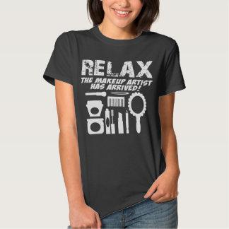 RELAX The Makeup Artist Has Arrived! T-shirt