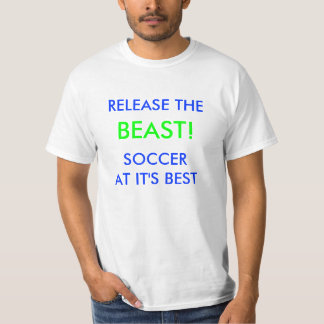 RELEASE THE, BEAST!, SOCCER AT IT'S BEST T-Shirt