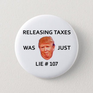 RELEASING TAXES WAS JUST TRUMP LIE 107 2 INCH ROUND BUTTON