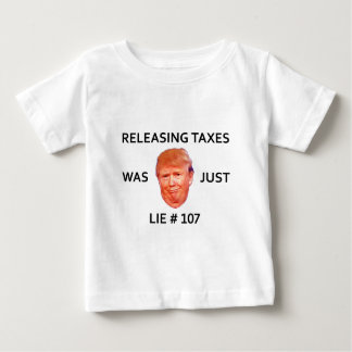 RELEASING TAXES WAS JUST TRUMP LIE 107 BABY T-Shirt