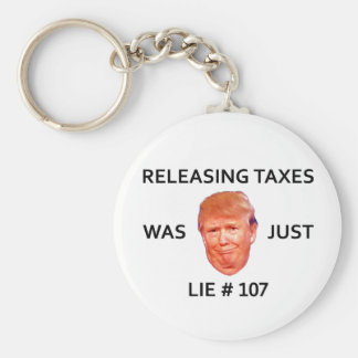 RELEASING TAXES WAS JUST TRUMP LIE 107 BASIC ROUND BUTTON KEYCHAIN