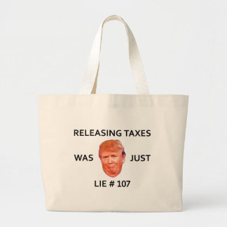 RELEASING TAXES WAS JUST TRUMP LIE 107 LARGE TOTE BAG