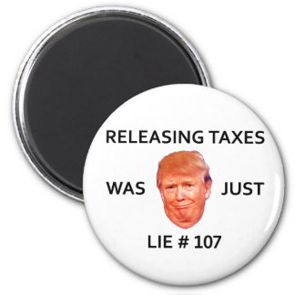 RELEASING TAXES WAS JUST TRUMP LIE 107 MAGNET