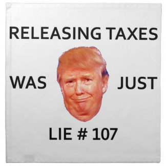RELEASING TAXES WAS JUST TRUMP LIE 107 NAPKIN