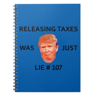 RELEASING TAXES WAS JUST TRUMP LIE 107 NOTEBOOKS