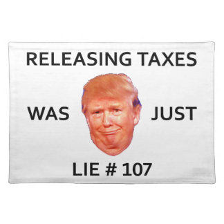 RELEASING TAXES WAS JUST TRUMP LIE 107 PLACEMAT
