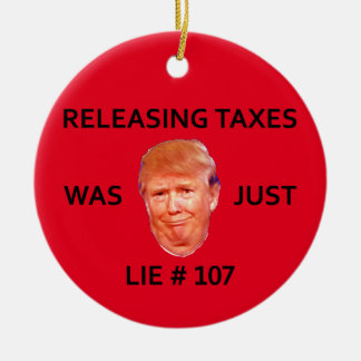RELEASING TAXES WAS JUST TRUMP LIE 107 ROUND CERAMIC ORNAMENT