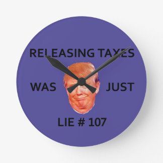 RELEASING TAXES WAS JUST TRUMP LIE 107 ROUND CLOCK