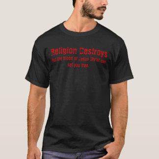 Religion Destroys, But the blood of Jesus Chris... T-Shirt