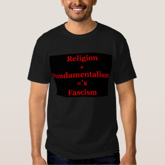 Religion+Fundamentalism=Fascism Tee Shirts