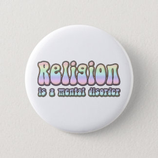 Religion is a Mental Disorder 2 Inch Round Button