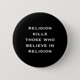 religion kills those who believe in religion 2 inch round button