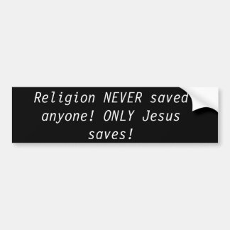 Religion NEVER saved anyone Bumper Sticker