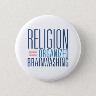 Religion = Organized Brainwashing 2 Inch Round Button