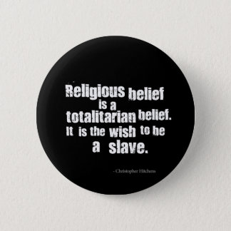 Religious Belief is a Totalitarian Belief. 2 Inch Round Button