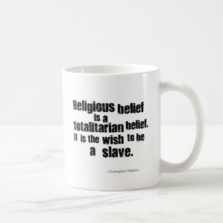 Religious Belief is a Totalitarian Belief. Basic White Mug