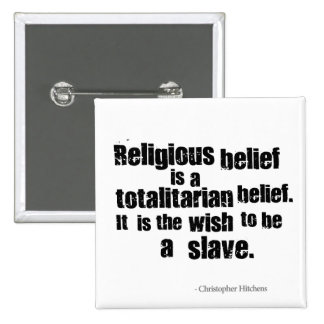 Religious Belief is a Totalitarian Belief Pins