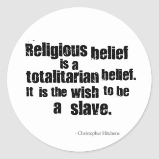 Religious Belief is a Totalitarian Belief. Round Sticker