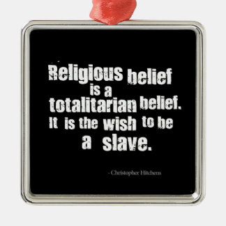 Religious Belief is a Totalitarian Belief. Silver-Colored Square Ornament